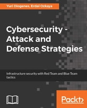 Cybersecurity ??? Attack and Defense Strategies - Infrastructure security with Red Team and Blue Team tactics ebook by Yuri Diogenes, Erdal Ozkaya