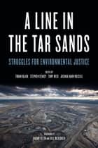A Line in the Tar Sands - Struggles for Environmental Justice ebook by Toban Black, Stephen D'Arcy, Tony Weis,...
