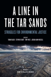 A Line in the Tar Sands - Struggles for Environmental Justice ebook by Toban Black,Stephen D'Arcy,Tony Weis,Joshua Kahn Russell,Naomi Klein,Bill McKibben