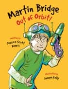 Martin Bridge: Out of Orbit! ebook by Jessica Scott Kerrin, Joseph Kelly