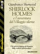 Sherlock Holmes e l'avventura del Villaggio silente ebook by Gianfranco Sherwood
