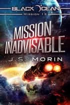 Mission Inadvisable - Black Ocean, #13 ebook by J.S. Morin