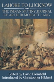 Lahore to Luknow - The Indian Mutiny Journal of Arthur Moffat Lang ebook by David  Blomfield