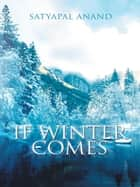If Winter Comes ebook by Satyapal Anand
