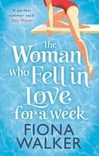The Woman Who Fell in Love for a Week ebook by Fiona Walker