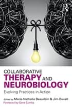 Collaborative Therapy and Neurobiology - Evolving Practices in Action ebook by Marie-Nathalie Beaudoin, Jim Duvall