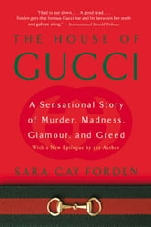 The House of Gucci - A Sensational Story of Murder, Madness, Glamour, and Greed ebook by Sara G. Forden