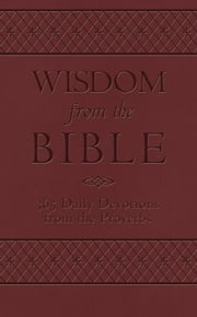 Wisdom from the Bible - 365 Daily Devotions from the Proverbs ebook by Dan Dick