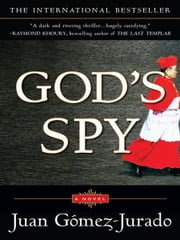 God's Spy - A Novel ebook by Juan Gomez-Jurado