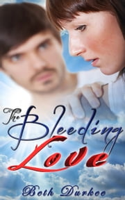 The Bleeding Love ebook by Beth Durkee