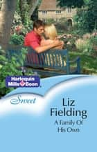A Family Of His Own ebook by LIZ FIELDING