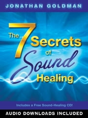 The 7 Secrets Of Sound Healing ebook by Jonathan Goldman