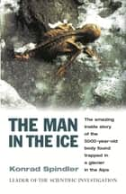 The Man In The Ice ebook by Konrad Spindler
