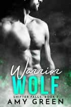 Warrior Wolf - Shifter Falls, #3 ebook by Amy Green