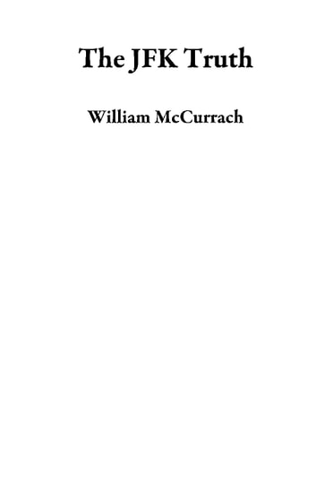 The JFK Truth ebook by William McCurrach