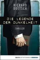 Die Legende der Dunkelheit - Thriller ebook by Richard Doetsch