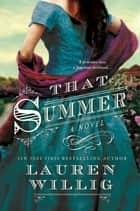 That Summer - A Novel ebook by Lauren Willig