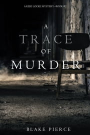 A Trace of Murder (A Keri Locke Mystery--Book #2) ebook by Blake Pierce