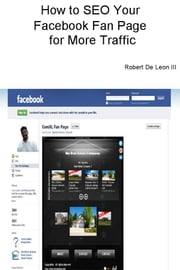 How to SEO Your Facebook Fan Page - For More Traffic ebook by Robert De Leon III
