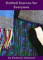 Knitted Scarves for Everyone ebook by Kimberly Schimmel