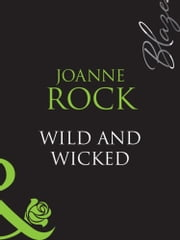 Wild And Wicked (Mills & Boon Blaze) ebook by Joanne Rock