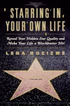 Starring in Your Own Life ebook by Lena Nozizwe
