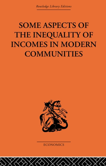 Some Aspects of the Inequality of Incomes in Modern Communities ebook by Hugh Dalton