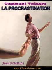 Comment Vaincre la Procrastination ebook by Joel DOMINIQ