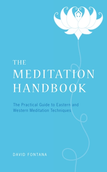 The Meditation Handbook: The Practical Guide to Eastern and Western Meditation Techniques ebook by David Fontana Author