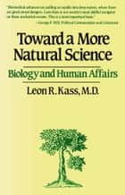 Toward a More Natural Science ebook by Leon R. Kass
