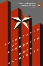 Landscapes of Communism - A History Through Buildings eBook by Owen Hatherley