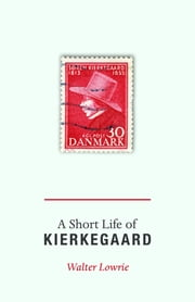 A Short Life of Kierkegaard (New in Paperback) ebook by Walter Lowrie, Alastair Hannay