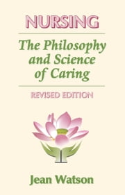 Nursing - The Philosophy and Science of Caring, Revised Edition ebook by Jean Watson