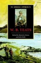 The Cambridge Companion to W. B. Yeats ebook by Marjorie Howes, John Kelly