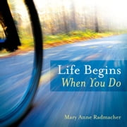 Life begins when you do ebook by Mary Ann Radmacher