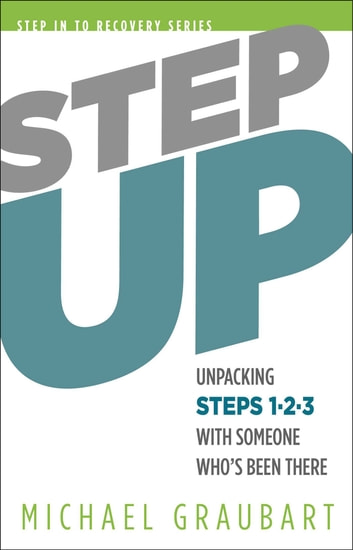 Step Up - Unpacking Steps 1-3 with Someone Who's Been There ebook by Michael Graubart