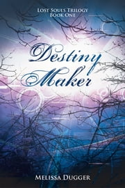 Destiny Maker - Lost Souls Trilogy Book One ebook by Melissa Dugger