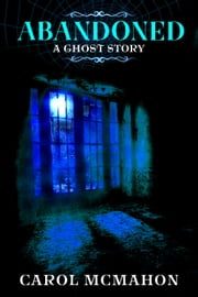 Abandoned - A Ghost Story ebook by Carol McMahon