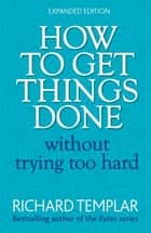 How to Get Things Done Without Trying Too Hard 2e ebook by Richard Templar
