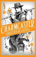 Spellslinger 3: Charmcaster - Book Three in the page-turning new fantasy series ebook by