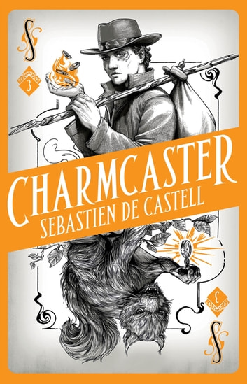 Spellslinger 3: Charmcaster - Book Three in the page-turning new fantasy series ebook by Sebastien de Castell