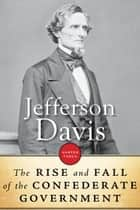 The Rise And Fall Of The Confederate Government ebook by Jefferson Davis