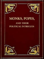 Monks, Popes, and Their Political Intrigues ebook by John Alberger