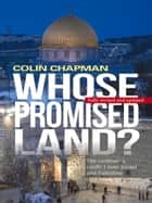 Whose Promised Land - The Continuing Conflict Over Israel and Palestine ebook by Colin Chapman, Kate Benson