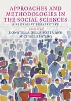 Approaches and Methodologies in the Social Sciences - A Pluralist Perspective ebook by Donatella Della Porta, Michael Keating