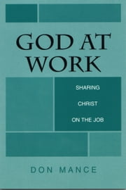 God at Work: Sharing Christ on the Job ebook by Don Mance