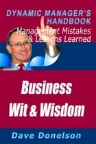 Business Wit And Wisdom: The Dynamic Manager's Handbook Of Management Mistakes And Lessons Learned ebook by Dave Donelson