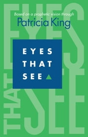 Eyes That See ebook by Patricia King