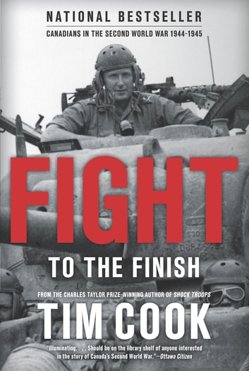Fight to the finish ebook by tim cook 9780143196129 rakuten kobo fight to the finish canadians in the second world war 1944 1945 ebook fandeluxe