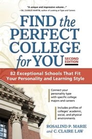 Find the Perfect College for You: 82 Exceptional Schools that Fit Your Personality and Learning Style ebook by C. Claire Law,Rosalind P. Marie